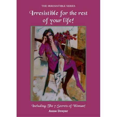 Irresistable for the rest of your life by Anne Dreyer