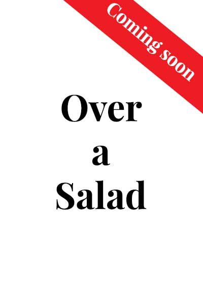 Over a salad by Anne Dreyer