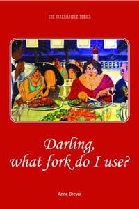 Darling, what fork do I use by Anne Dreyer